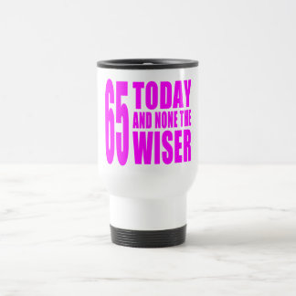 Funny Girls Birthdays  65 Today and None the Wiser Coffee Mug