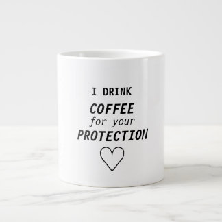 "Funny Girly ""I drink coffee for your protection"" Large Coffee Mug"