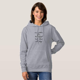 Funny Girly Inspirational Quote Hoodie