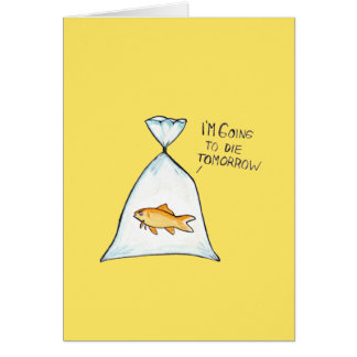 Funny Goldfish Customizable Card | Going to Die