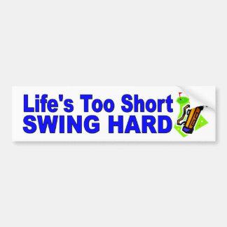 funny golf car sticker Life's Too Short Swing Hard Bumper Sticker