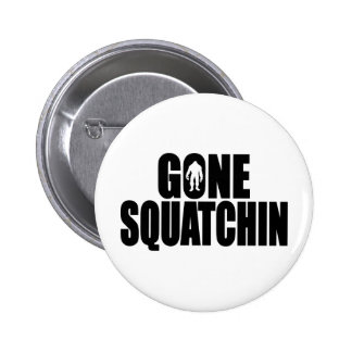 Funny GONE SQUATCHIN Design Special *BOBO* Edition Pinback Buttons