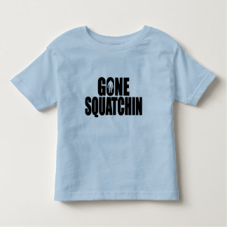 Funny GONE SQUATCHIN Design Special *BOBO* Edition Toddler T-shirt
