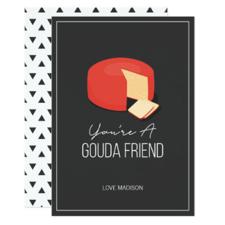 Funny Gouda Friend Valentine Love Cheese Card