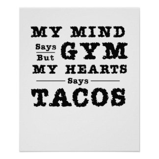 Funny Gym My mind say gym but my heart says tacos Poster