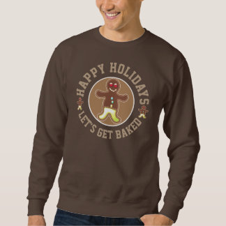 Funny Happy Holidays Let's Get Baked Sweatshirt