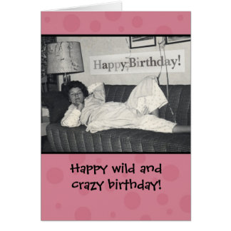 Funny Happy Wild and Crazy Birthday Card