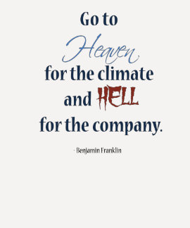 Funny Heaven and Hell Quote by Benjamin Franklin T Shirt