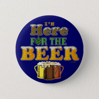 Funny Here for the Beer 2 Inch Round Button