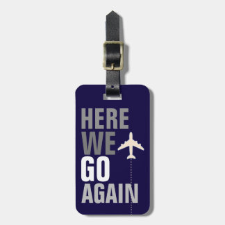 funny here we go again! airplane travel luggage tag