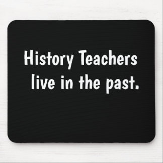 Funny History Teacher Gift Famous Quote Pun Joke Mouse Pad