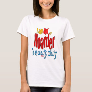 Funny Hoarder Shirt Eclectic Collector