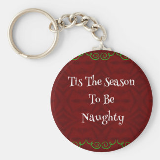 Funny Holiday'Tis The Season...Naughty' Keychain