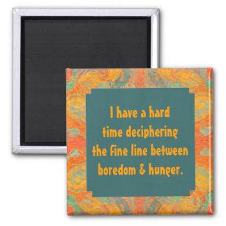 funny hunger vs boredom phrase magnet