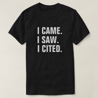 "Funny ""I Came. I Saw. I Cited"" Teacher Professor T-Shirt"