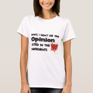 Funny, I Didn't See Your Opinion T-Shirt