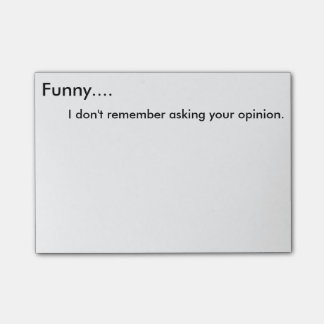 Funny, I don't remember asking your opinion Post-I Post-it Notes