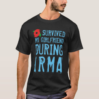 Funny I Survived My Girlfriend  During Irma T-Shirt