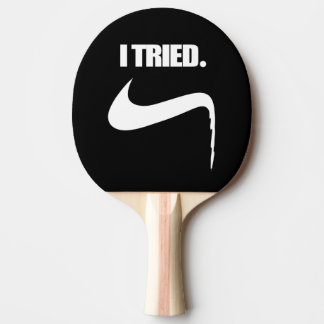 Funny I Tried and Failed Ping Pong Paddle