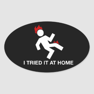 Funny I Tried it at home Oval Sticker