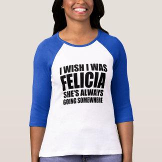 Funny I wish I was Felicia funny shirt