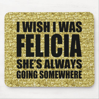 Funny I wish I was Felicia Gold Glitter Bye Felici Mouse Pad