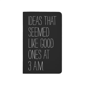 Funny ideas that seemed like good ones at 3 a.m. journals