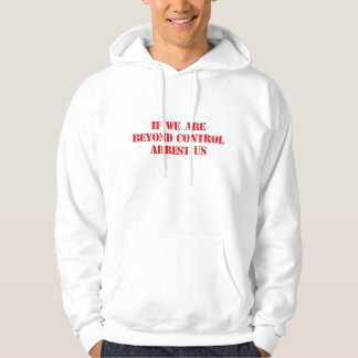 Funny 'If We Are Beyond Control Arrest Us' Hoodie
