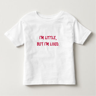 Funny I'm Little, but I'm Loud Toddler T-shirt