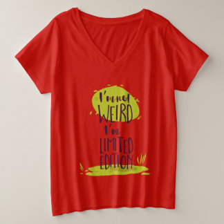 Funny I'm Not Weird I'm Limited Edition Plus Size V-Neck T-Shirt