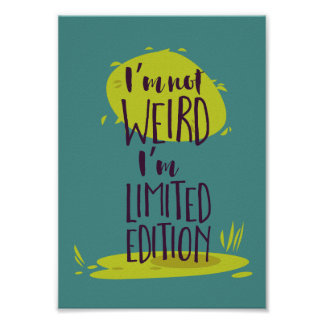 Funny I'm Not Weird I'm Limited Edition Poster