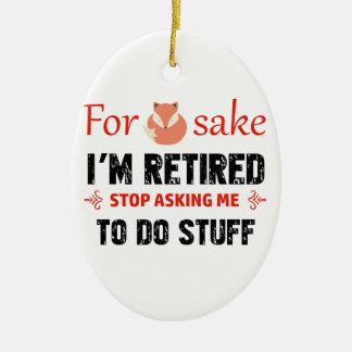 Funny I'm retired designs Ceramic Ornament
