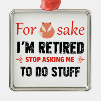 Funny I'm retired designs Metal Ornament