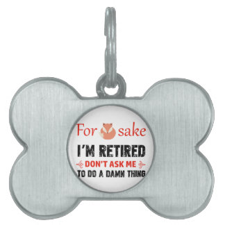 Funny I'm retired designs Pet ID Tag