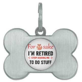 Funny I'm retired designs Pet Name Tag