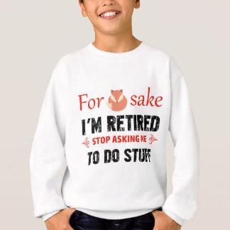 Funny I'm retired designs Sweatshirt