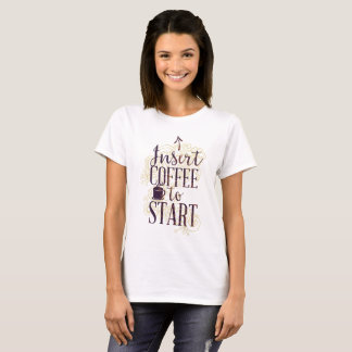 Funny Insert Coffee to Start Coffee Lovers T-Shirt