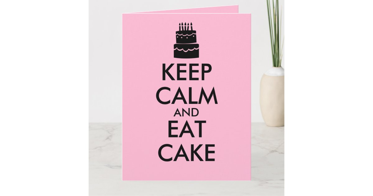 Funny Keep Calm And Eat Cake Giant Birthday Cards Zazzle