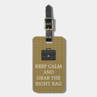 Funny Keep Calm And Grab The Right Bag Mens Luggage Tag