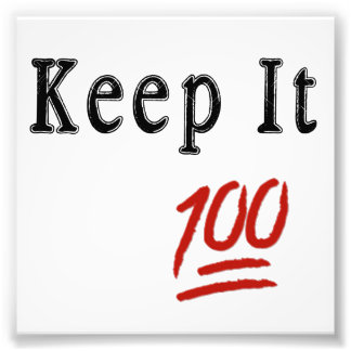 Funny Keep it 100 Prints Photographic Print