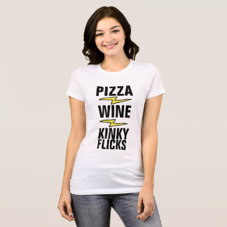 Funny Ladies t-shirts, PIZZA WINE KINKY FLICKS T-Shirt