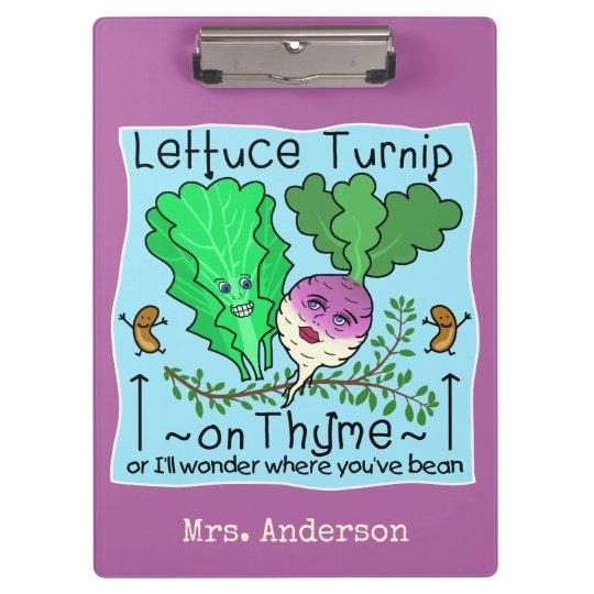 Funny Lettuce Turnip on Thyme Pun School Teacher Clipboard