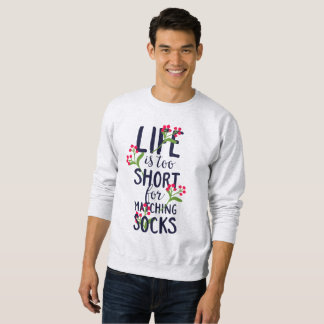 Funny Life is Too Short for Matching Socks Sweatshirt
