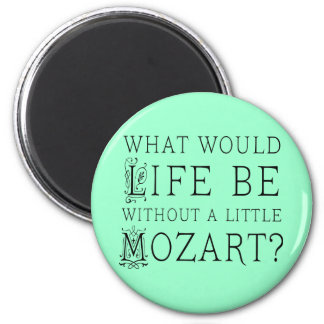 Funny Life Without Mozart Music Gift Tee 2 Inch Round Magnet