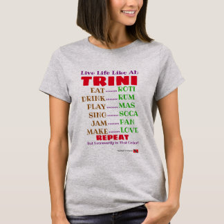 (Funny) Live Life like ah Trini T-Shirt