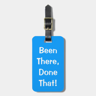 Funny luggage tag | Been there done that!