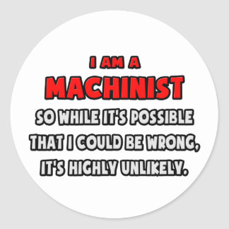 Funny Machinist .. Highly Unlikely Round Sticker