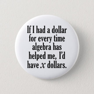 Funny Math/Algebra Quote - I'd have x dollars 2 Inch Round Button