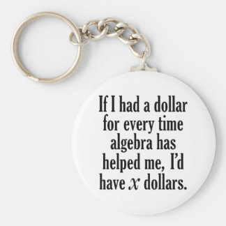 Funny Math/Algebra Quote - I'd have x dollars Keychain