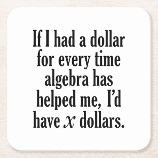 Funny Math/Algebra Quote - I'd have x dollars Square Paper Coaster